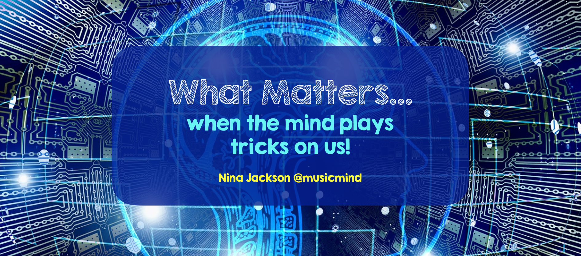 What Matters…when the mind plays tricks on us!