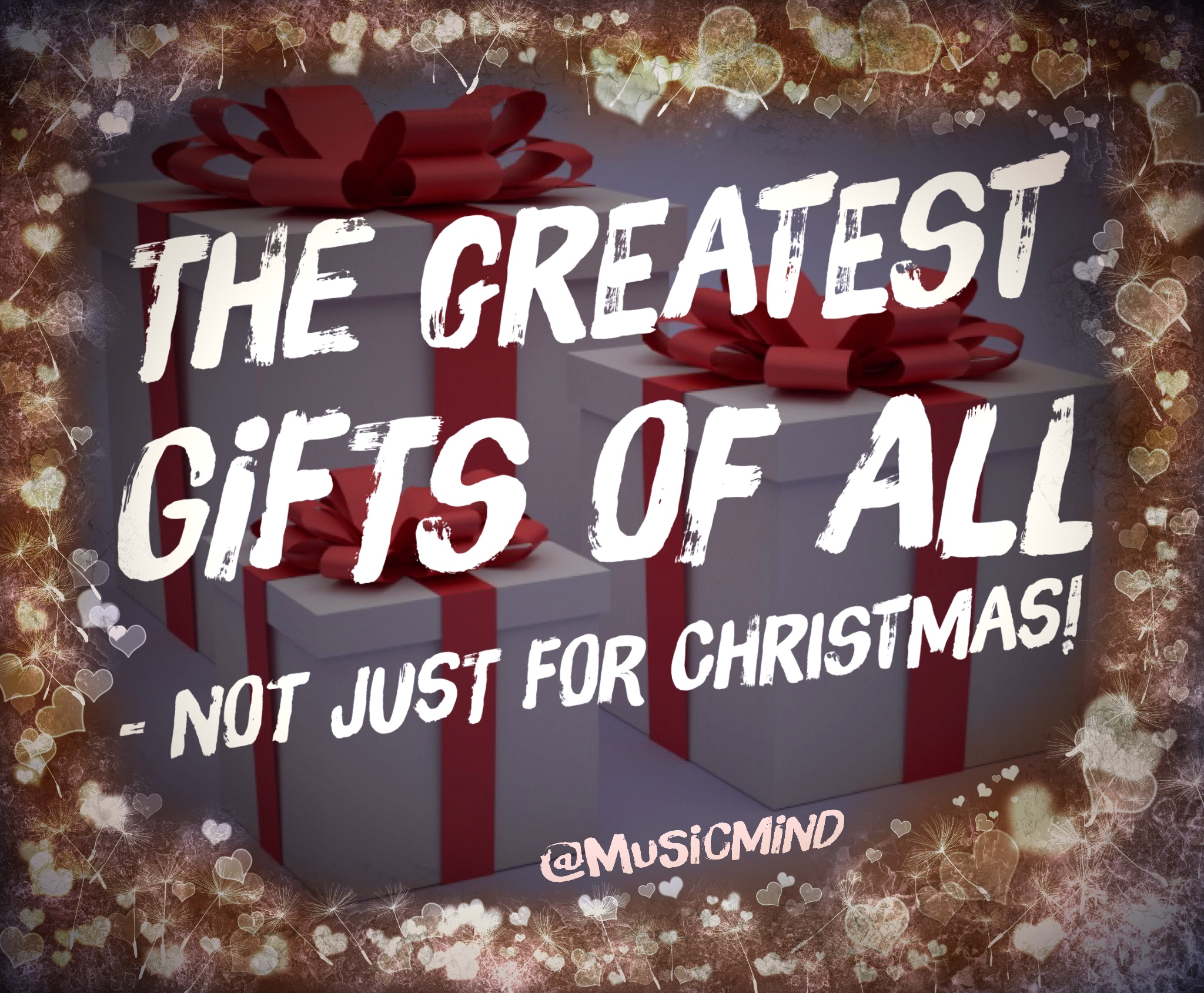 The greatest gifts of all – not just for Christmas!