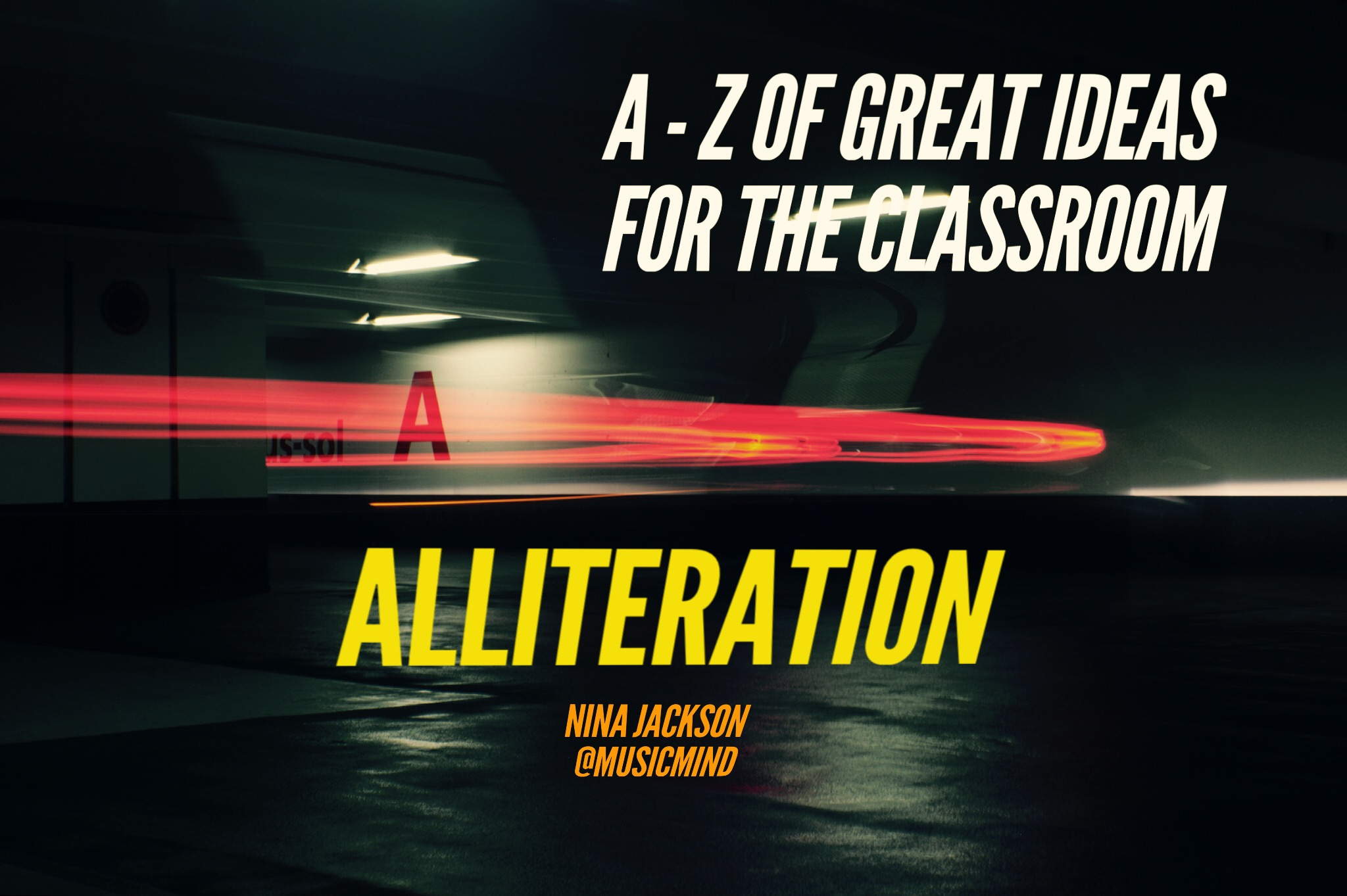 A-Z of great ideas for the classroom – Alliteration