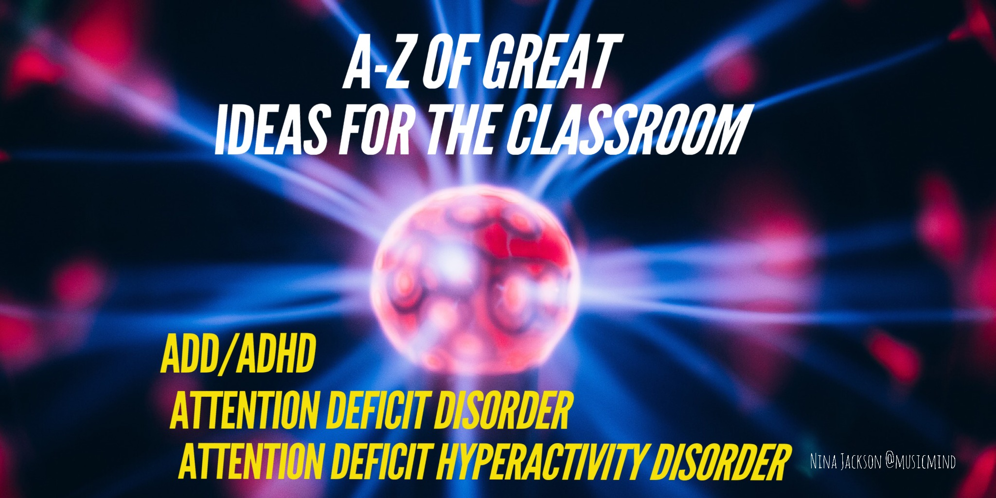 A-Z of great ideas for the classroom – ADD/ADHD
