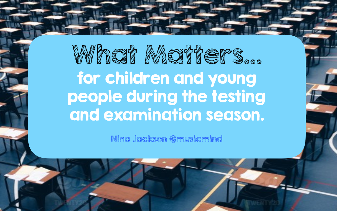 What Matters…for children and young people during the testing and examination season.